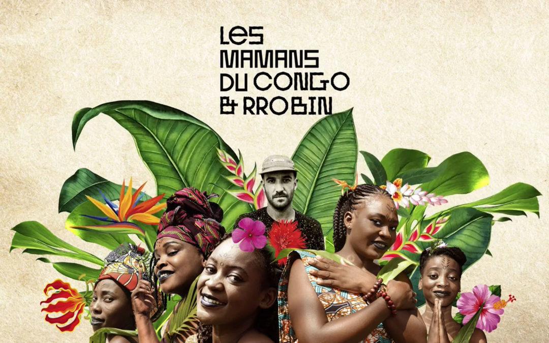 L'ALBUM LES MAMANS DU CONGO ET RROBIN : LE 13 NOVEMBRE SUR TOUTES LES PLATEFORMES.