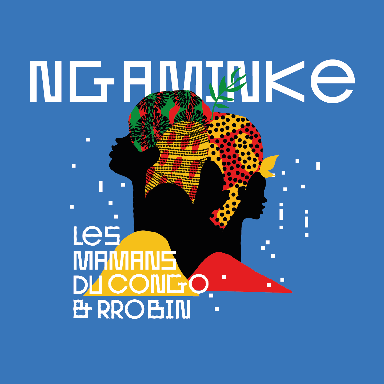 Les Mamans du Congo & RROBIN, Ngaminke